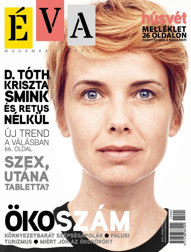 D. Tóth Kriszta smink és retus nélkül az áprilisi Éva címlapján // Hungarian TV presenter Kriszta D. Tóth, with no make up or photoshop, on the cover of Éva magazine's April issue