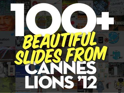 100+ Beautiful Slides From #CannesLions 2012