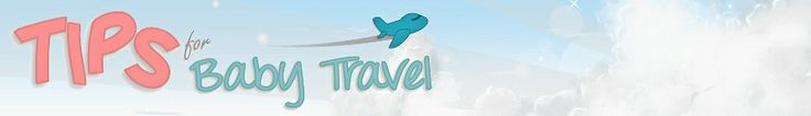 Tips for Baby Travel (going to need this!)