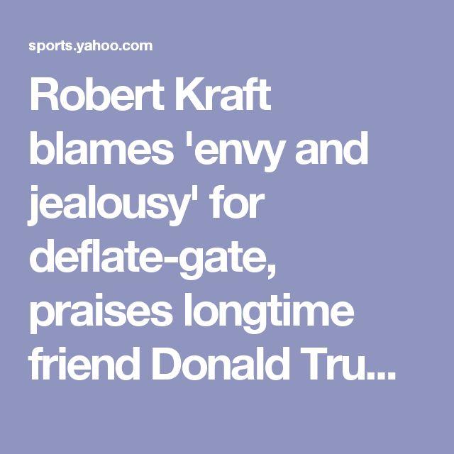 Robert Kraft blames 'envy and jealousy' for deflate-gate, praises longtime friend Donald Trump
