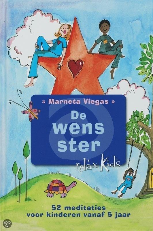 Relax kids / De wens-ster - 52 meditaties en visualisaties voor kinderen vanaf 5 jaar. Fijn voor het slapen gaan, en voor de concentratie en rust in de klas.