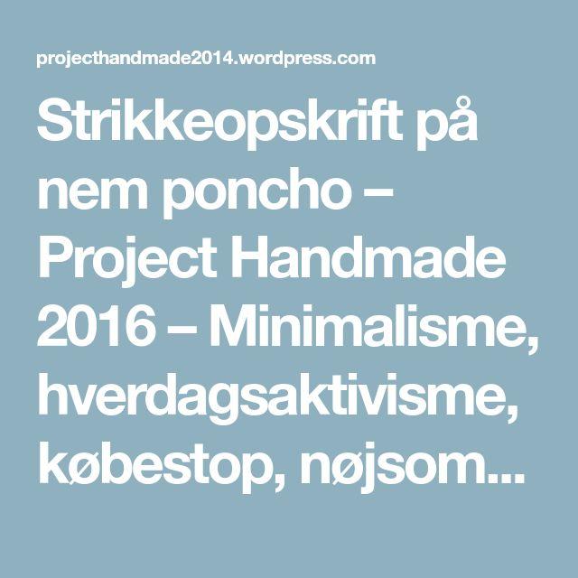 Strikkeopskrift på nem poncho – Project Handmade 2016 – Minimalisme, hverdagsaktivisme, købestop, nøjsomhed, genbrug, bevidst forbrug, hjemmelavet tøj og strik ad libitum