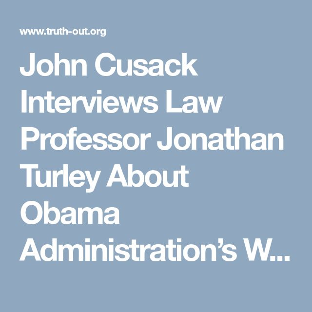 John Cusack Interviews Law Professor Jonathan Turley About Obama Administration's War On the Constitution