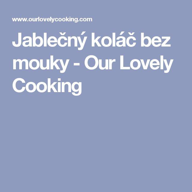 Jablečný koláč bez mouky - Our Lovely Cooking