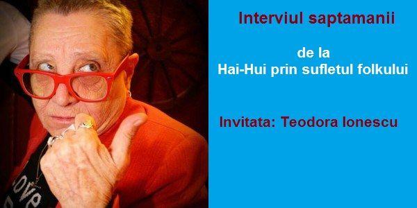 Interviul saptamanii-Hai Hui prin sufletul Folkului: Teodora Ionescu