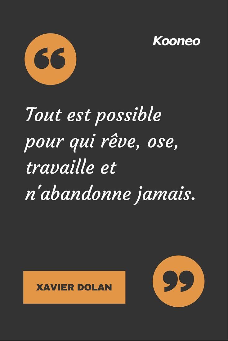 """""""Tout est possible pour qui rêve, ose, travaille et n'abandonne jamais."""" XAVIER DOLAN #xavierdolan #citation #kooneo"""