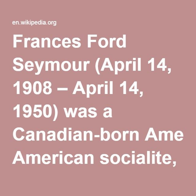 Frances Ford Seymour-- (April 14, 1908 – April 14, 1950) was a Canadian-born American socialite, the second wife of actor Henry Fonda, and the mother of actors Jane Fonda and Peter Fonda.