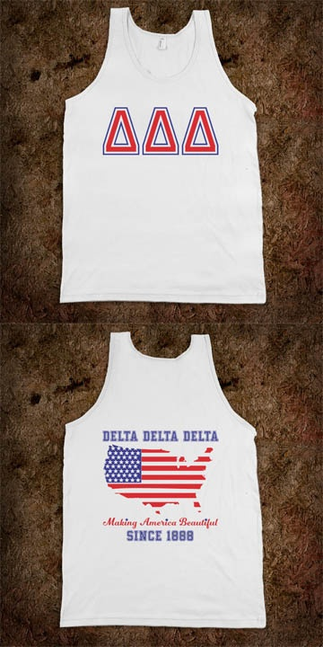 Making America Beautiful since 1888 - Delta Delta Delta Frat Tanks - Buy 1 or 100! CLICK HERE to purchase :) sorority shirts.