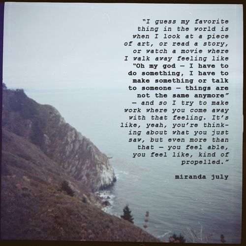 --Miranda July (YES TO ALL OF THIS. I love when something makes me want to get to work.) #litspo