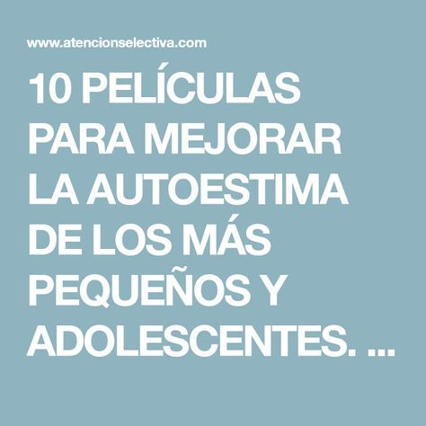 10 PELÍCULAS PARA MEJORAR LA AUTOESTIMA DE LOS MÁS PEQUEÑOS Y ADOLESCENTES. - Atención selectiva