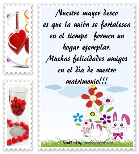 frases para parejas que se casan,frases para un amigo que se casa: http://www.consejosgratis.es/frases-bonitas-para-una-boda/