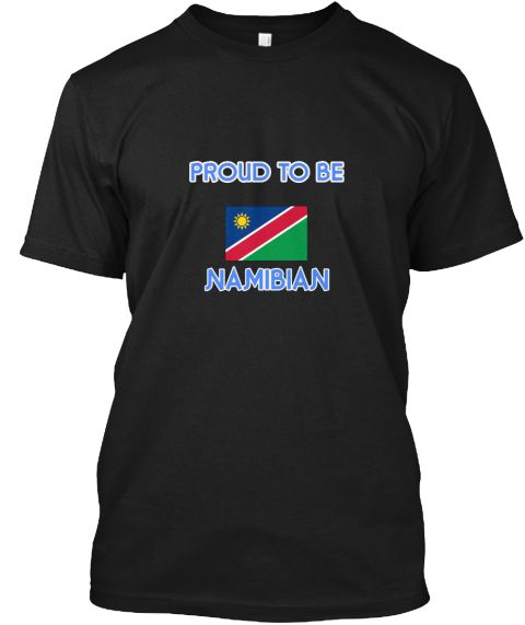 Proud To Be Namibian Black T-Shirt Front - This is the perfect gift for someone who loves Namibian. Thank you for visiting my page (Related terms: I Heart Namibia,Namibia,Namibian,Namibia Travel,I Love My Country,Namibia Flag, Namibia Map,Namibia  #Namibian, #Namibianshirts...)