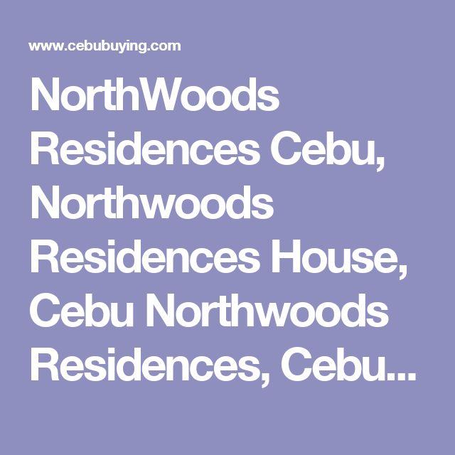 NorthWoods Residences Cebu, Northwoods Residences House, Cebu Northwoods Residences, Cebu House, House and Lot For Sale in Cebu, , House and lot for sale at NorthWoods Mandaue, For Sale House and lot at NorthWoods Residences,Canduman Mandaue City,Cebu City Houses by Northwoods Residences, Philippines