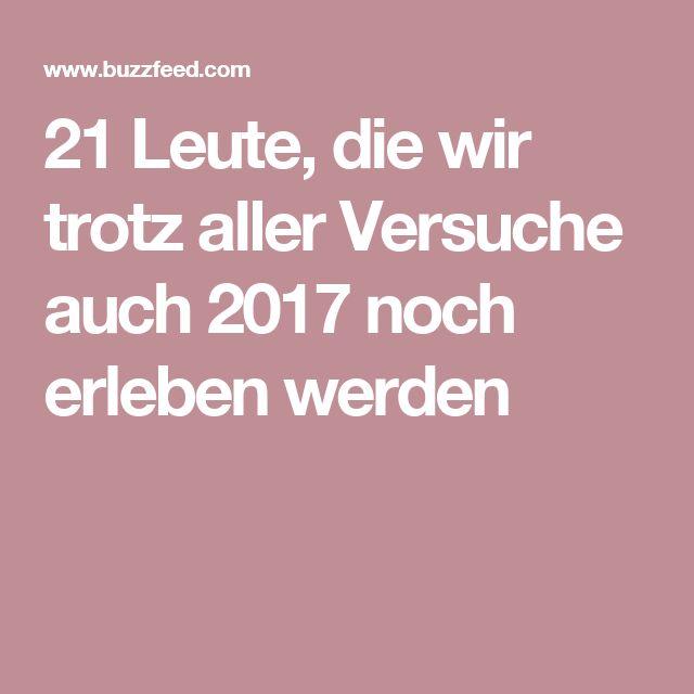21 Leute, die wir trotz aller Versuche auch 2017 noch erleben werden