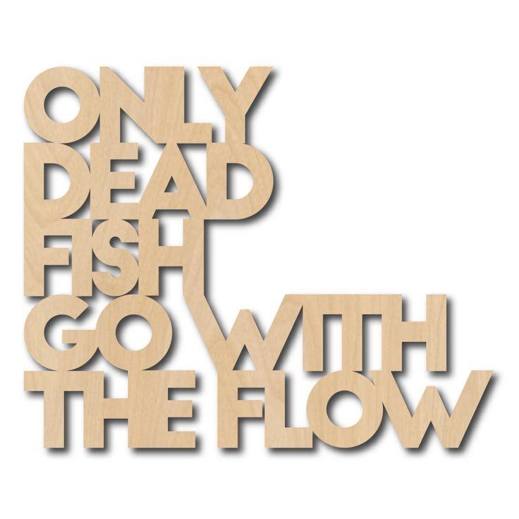 Muurdecoratie quote only dead fish Muurdecoratie quote only dead fish go with the flow bestaat uit 3mm dik berkenplex. Licht, strak en makkelijk neer te zetten of op te hangen met behulp van dubbelzijdige tape. Zo creëer je een nieuwe look in niet veel tijd en met weinig geld.