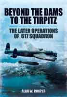 Beyond the Dams to the Tirpitz – The Later Operations of the 617 Squadron