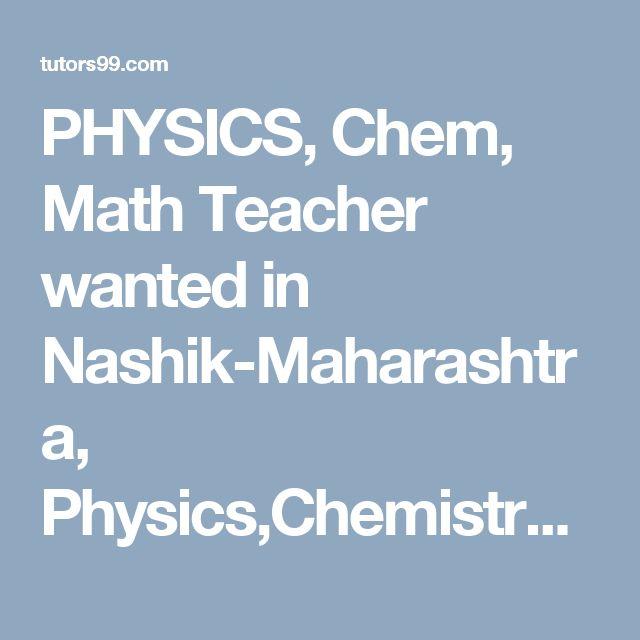 PHYSICS, Chem, Math Teacher wanted in Nashik-Maharashtra, Physics,Chemistry and Math Tutor required in Budhwar Peth, Nashik, Physics,Chemistry and Math Tutor Jobs in Budhwar Peth, Nashik, Physics,Chemistry and Math Home Tutor Jobs in Budhwar Peth, Nashik, Physics,Chemistry and Math Online Tutor Jobs in Budhwar Peth, Nashik, Physics,Chemistry and Math  home tutor, online tutor required in Budhwar Peth, Nashik
