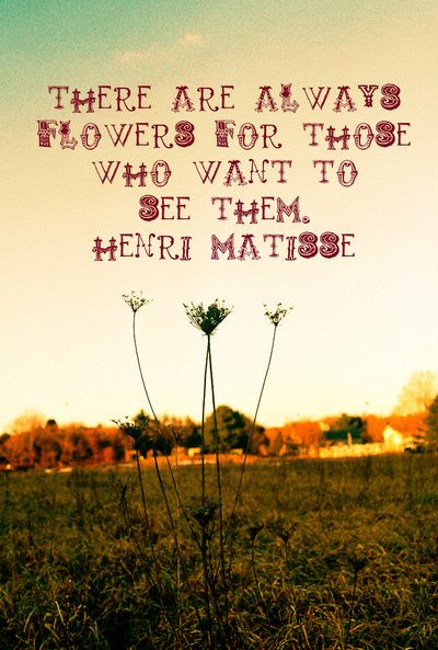"""""""There are always flowers for those who want to see them."""" Art Print by Julia Blanchette 