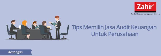 Tips Memilih Jasa Audit Keuangan Untuk Perusahaan