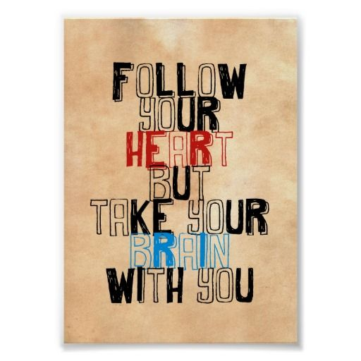 SOLD Follow Your heart but take your brain with you Print