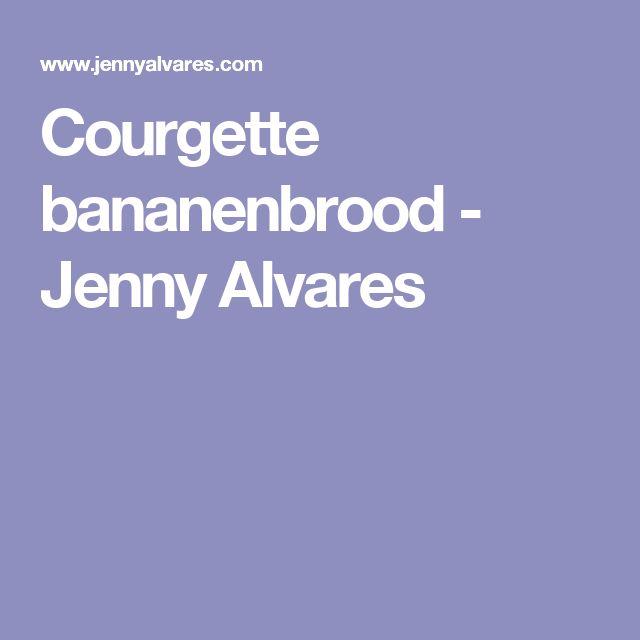 Courgette bananenbrood - Jenny Alvares