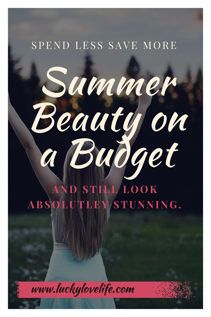 Summer Beauty On A Budget Spend Less Look Great