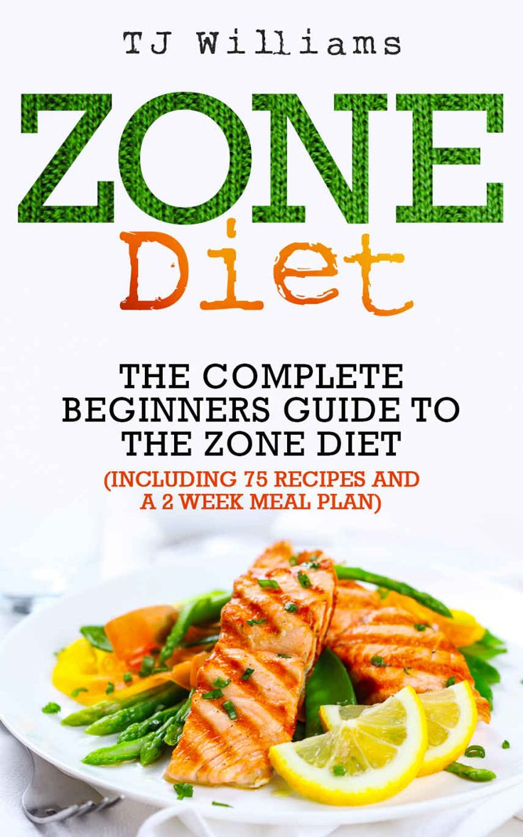 Zone Diet: The Ultimate Beginners Guide to the Zone Diet includes 75 recipes an