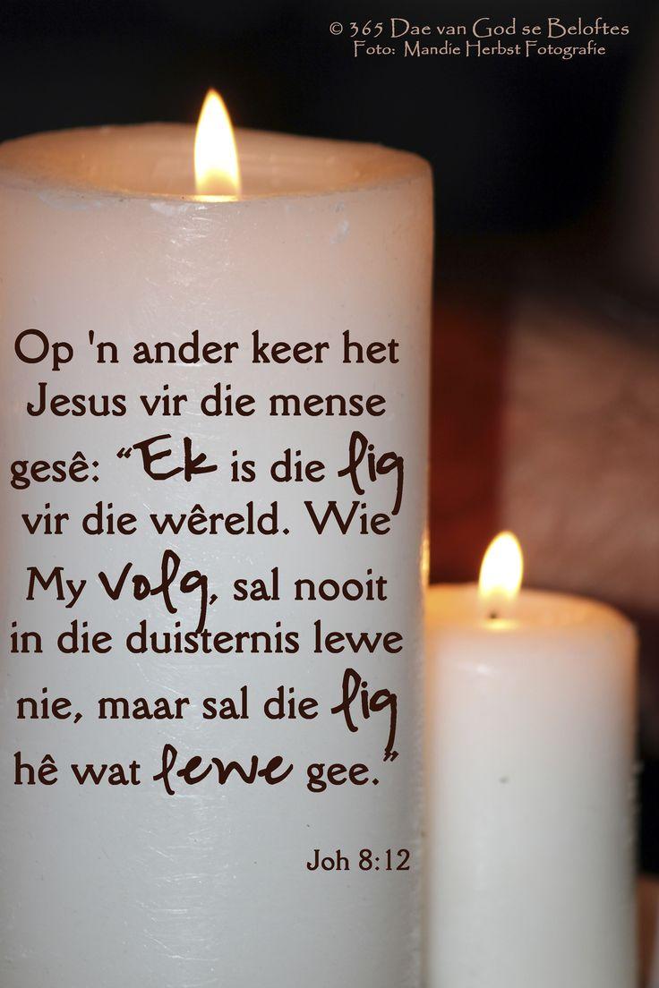"""Dag 17 Bybelvers: Johannes 8:12 Op 'n ander keer het Jesus vir die mense gesê: """"Ek is die lig vir die wêreld. Wie My volg sal nooit in die duisternis lewe nie, maar sal die lig hê wat lewe gee."""""""