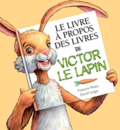 Le Livre à propos des livres de Victor le lapin - FRANCES WATTS - DAVID LEGGE Parties d'un livre, sortes de livre, prendre soin d'un livre