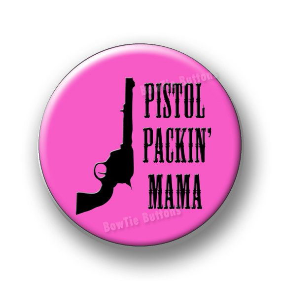 "PInk Pistol Packin' Mama Gun Revolver 2nd Amendment Second Firearms Shooting Women Girls Woman 3"" Three Inch Round Button Pin or Magnet by BowtieButtons on Etsy, $5.00"