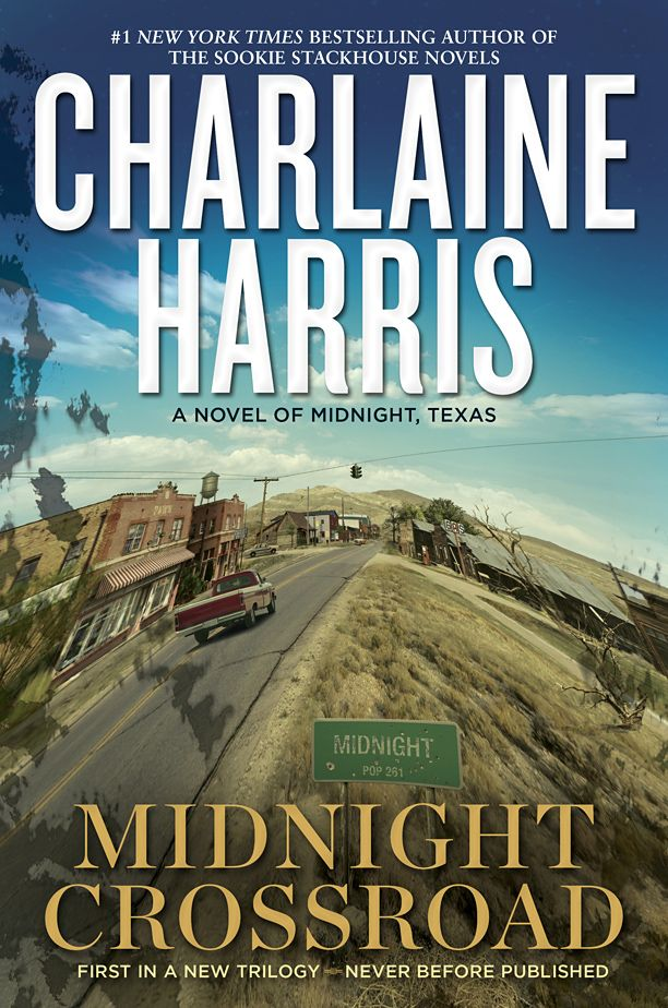 Charlaine Harris' new novel 'Midnight Crossroad' — A trilogy coming May 2014. EXCLUSIVE | EW.com~read this one earlier this year-2016