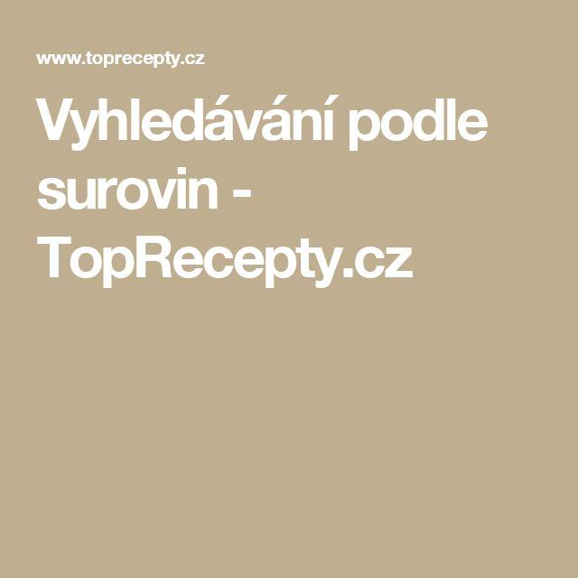Vyhledávání podle surovin - TopRecepty.cz
