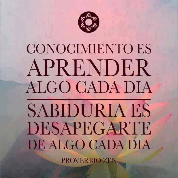 Conocimiento es aprender algo cada día. Sabiduría es desapegarte de algo cada día. #frases