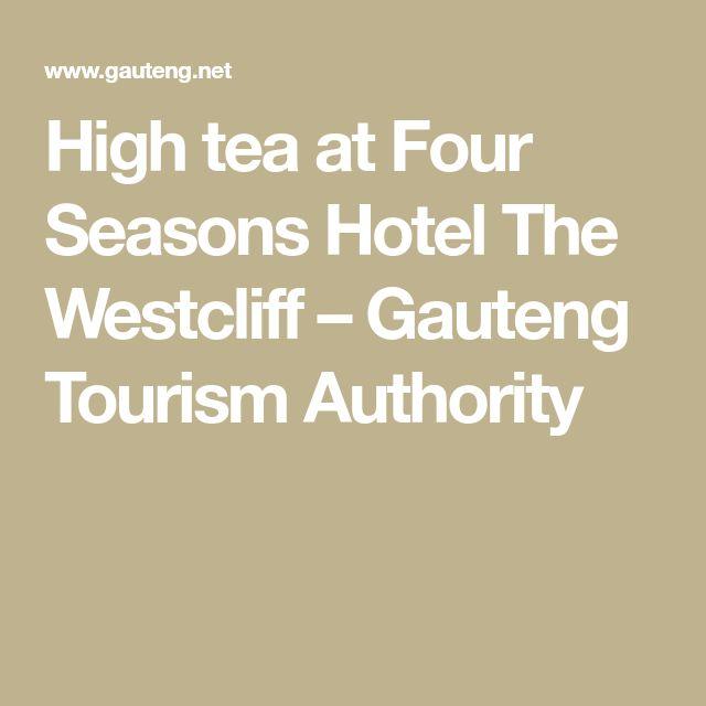 High tea at Four Seasons Hotel The Westcliff – Gauteng Tourism Authority