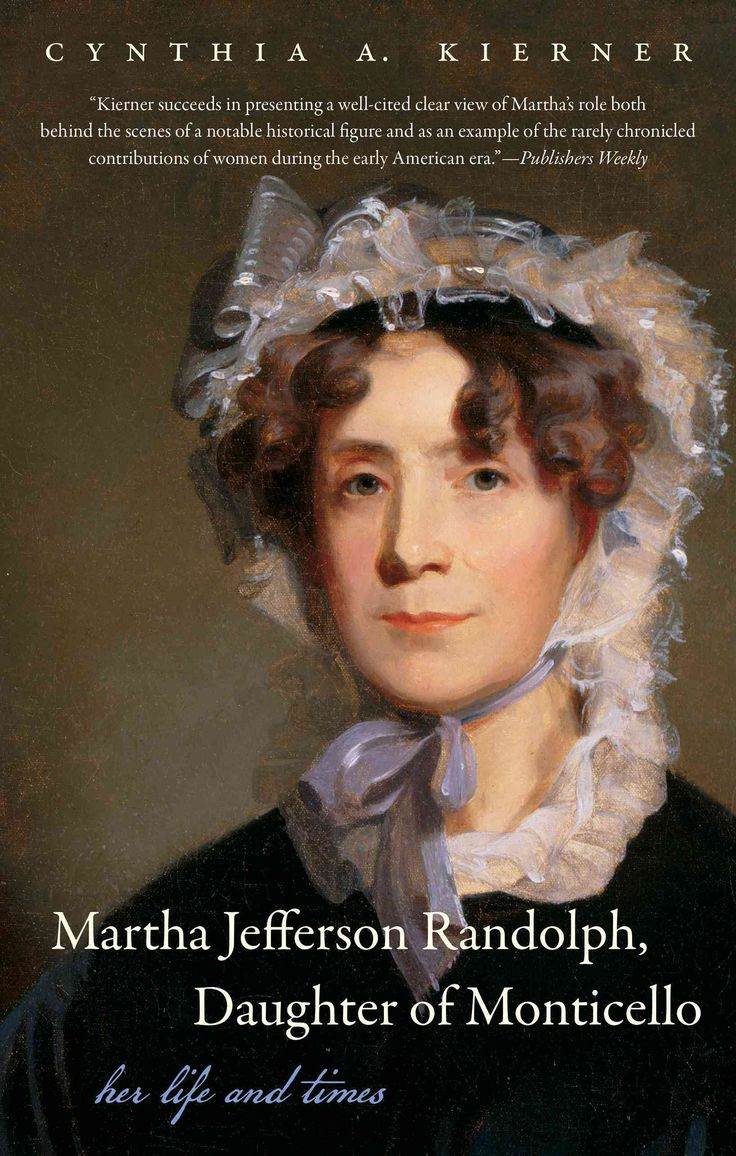 As the oldest and favorite daughter of Thomas Jefferson, Martha Patsy Jefferson Randolph (1772-1836) was extremely well educated, traveled in the circles of presidents and aristocrats, and was known o