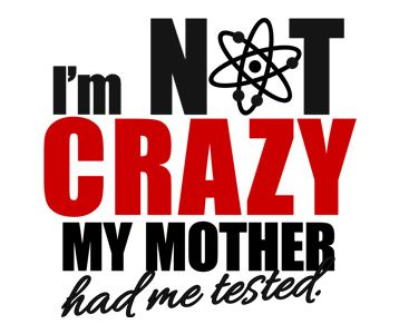 I'm Not Crazy My Mother Had Me Tested T-Shirt – BBT Sheldon Quote Tee