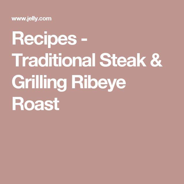 Recipes - Traditional Steak & Grilling Ribeye Roast