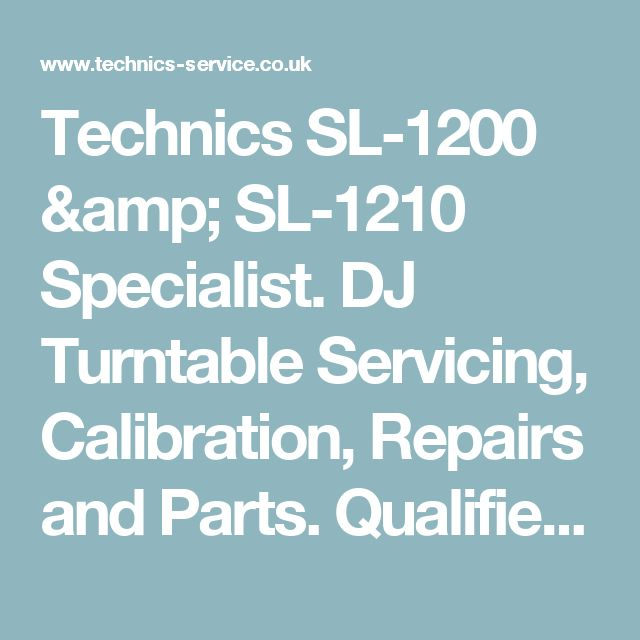 Technics SL-1200 & SL-1210 Specialist. DJ Turntable Servicing, Calibration, Repairs and Parts. Qualified service engineer. - Servicing & Calibration