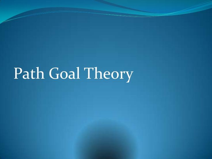 """path goal theory To set a specific goal you must answer the six """"w"""" questions: who: who is   you develop the attitudes, abilities, skills, and financial capacity to reach them."""