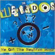 We Got the Neutron Bomb: Weird World, Vol. 2
