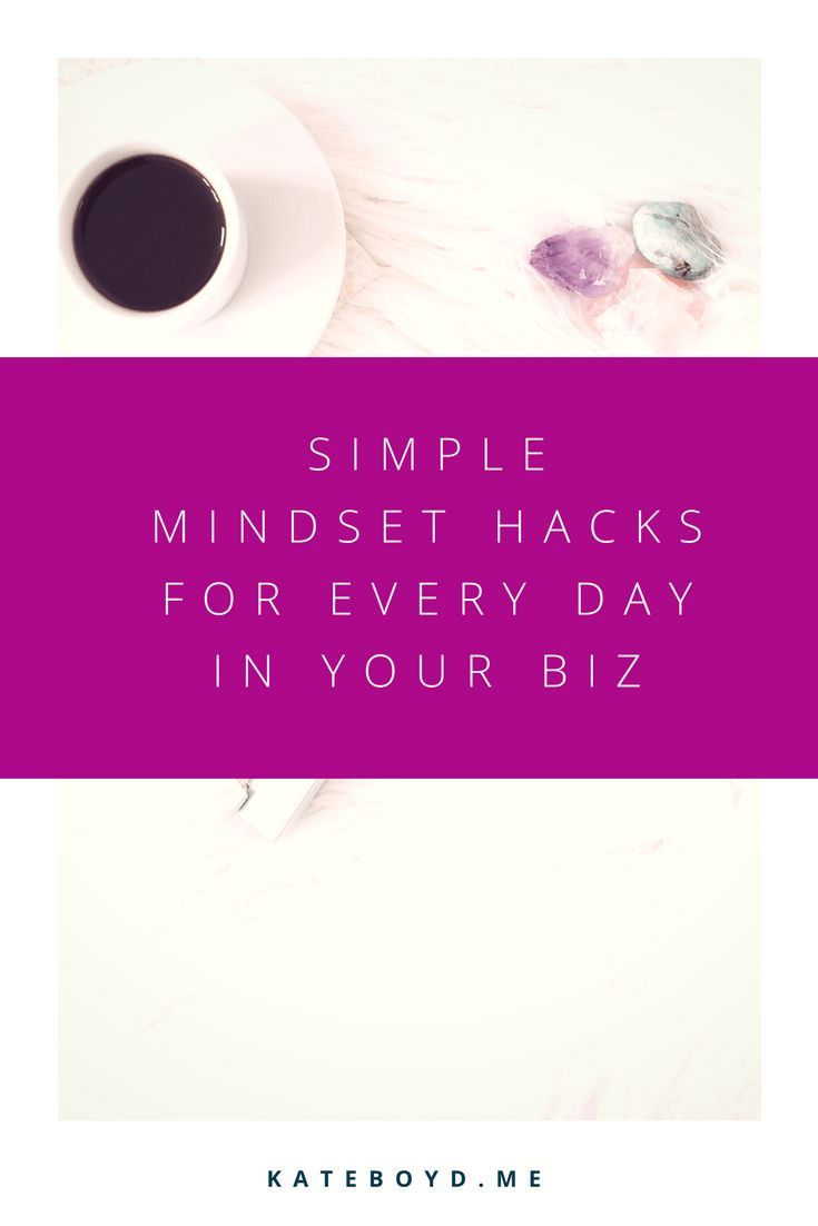 Simple Mindset Hacks for Every Day | Kate Boyd - Business Coach + Messaging Strategist