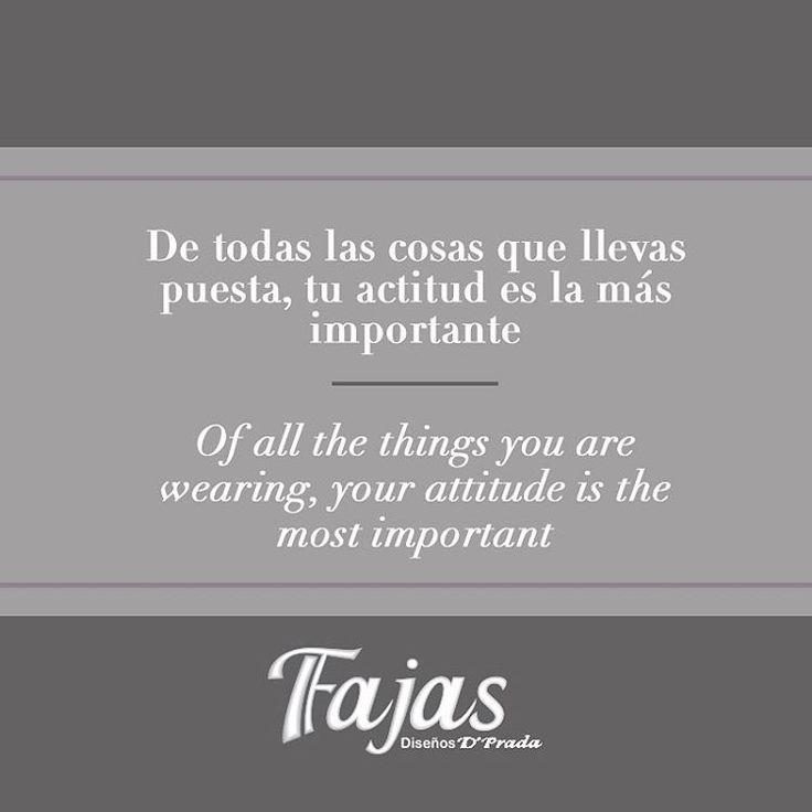 Of all the things you are wearing, your attitude is the most important. Candidman #FraseDelDíaFajasDiseñoD´Prada    De todas las cosas que llevas puesta, tu actitud es la más importante. Candidman #FraseDelDíaFajasDiseñoD´Prada