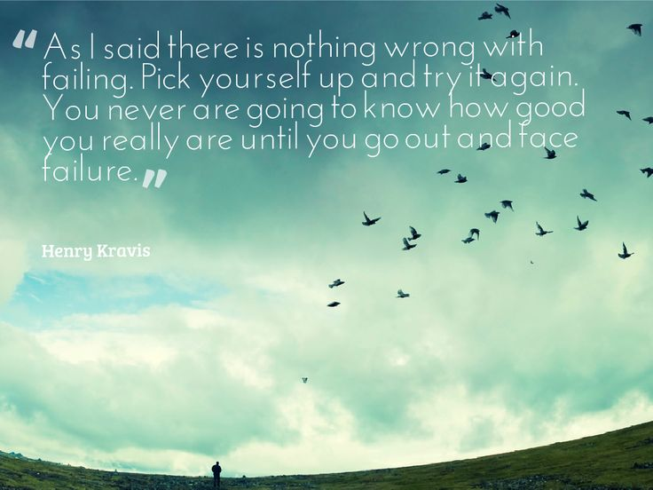 There is nothing wrong with failing. -- Henry Kravis