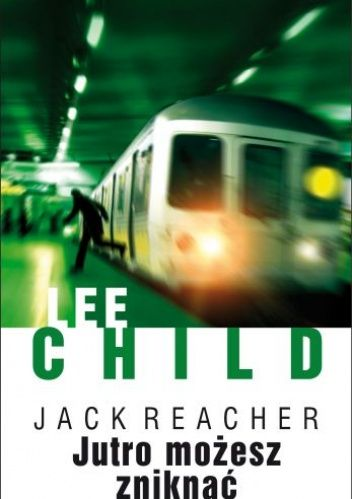 Lee Child: Jutro możesz zniknąć - http://lubimyczytac.pl/ksiazka/173710/jutro-mozesz-zniknac