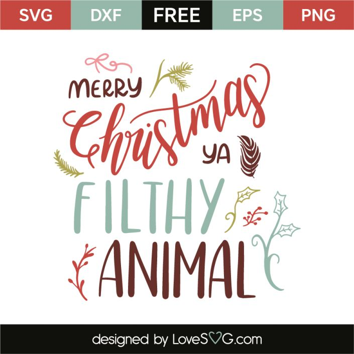 *** FREE SVG CUT FILE for Cricut, Silhouette and more *** Merry Christmas ya filthy animal