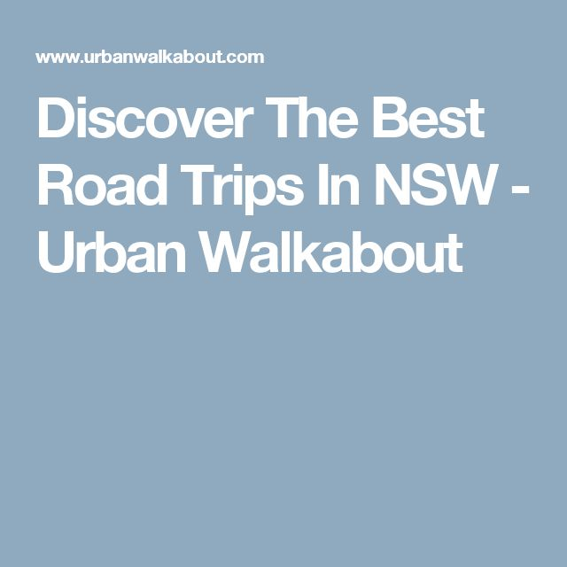 Discover The Best Road Trips In NSW - Urban Walkabout