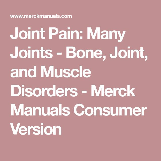 Joint Pain: Many Joints - Bone, Joint, and Muscle Disorders - Merck Manuals Consumer Version