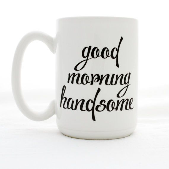 Good Morning Handsome Mug : Images about good morning quotes on pinterest
