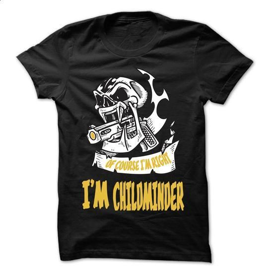 Of Course I Am Right I Am Childminder ... 99 Cool Job S - #mens tee #lace sweatshirt. MORE INFO => https://www.sunfrog.com/LifeStyle/Of-Course-I-Am-Right-I-Am-Childminder-99-Cool-Job-Shirt-.html?68278
