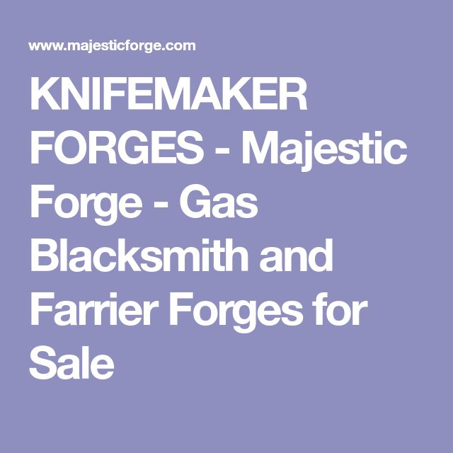 KNIFEMAKER FORGES - Majestic Forge - Gas Blacksmith and Farrier Forges for Sale